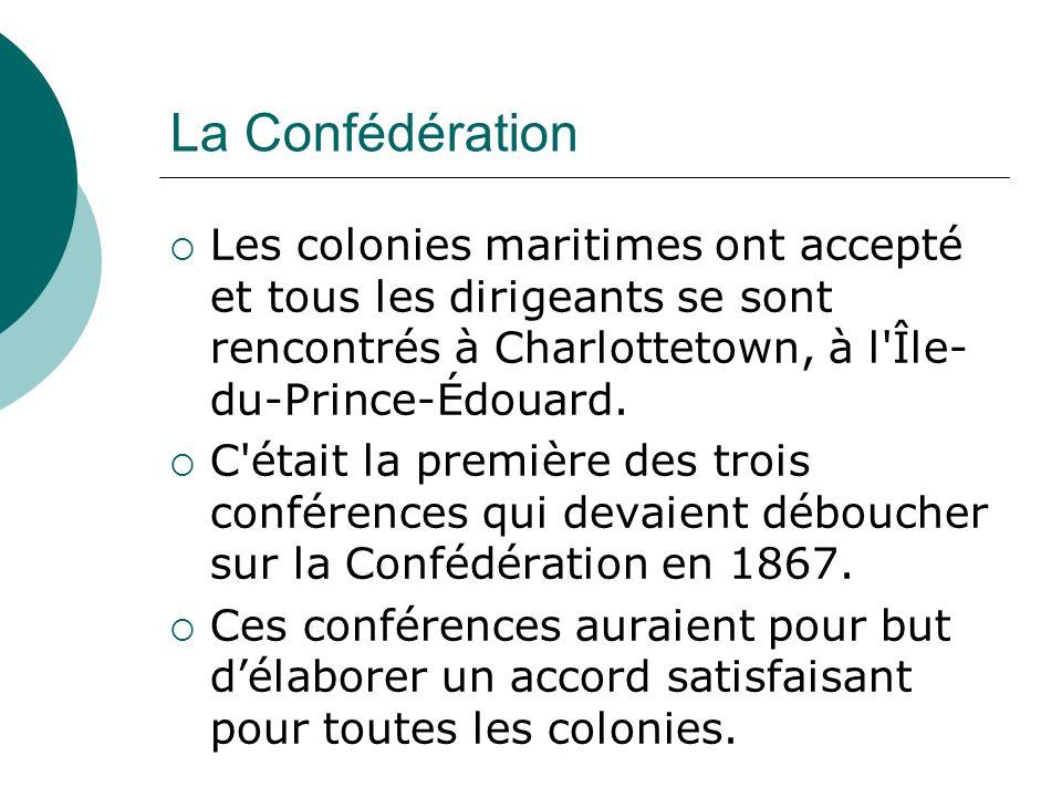 La Confédération Les colonies maritimes ont accepté et tous les dirigeants se sont rencontrés à Charlottetown, à l Île-du-Prince-Édouard.