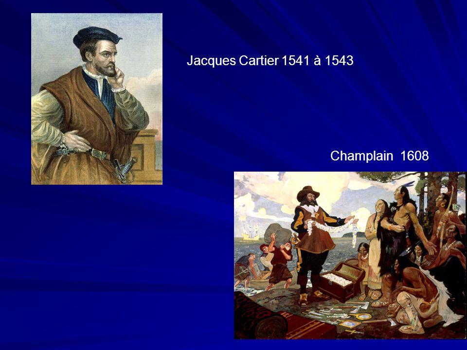 Jacques Cartier 1541 à 1543 Champlain 1608