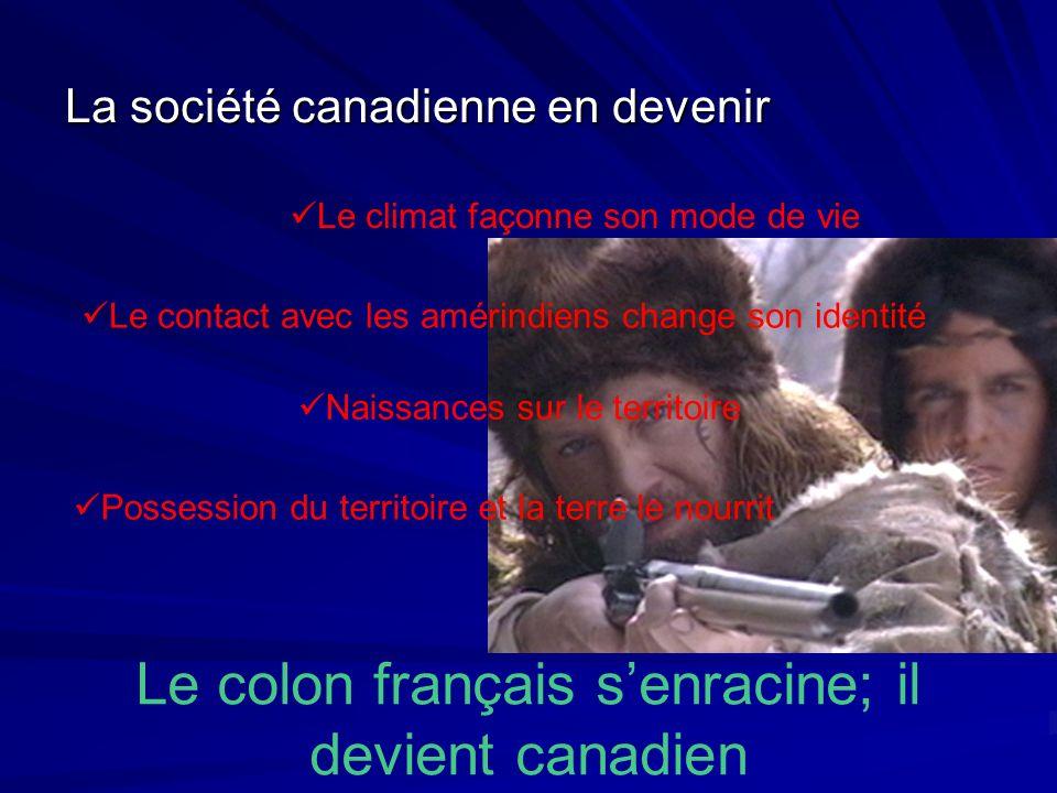 Le colon français s'enracine; il devient canadien