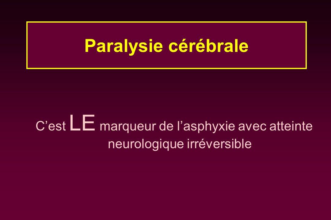 Paralysie cérébrale C'est LE marqueur de l'asphyxie avec atteinte neurologique irréversible