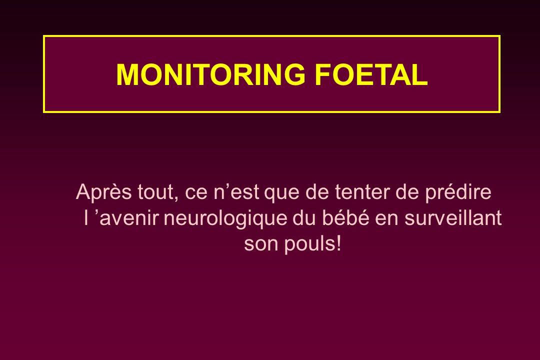MONITORING FOETAL Après tout, ce n'est que de tenter de prédire l 'avenir neurologique du bébé en surveillant son pouls!