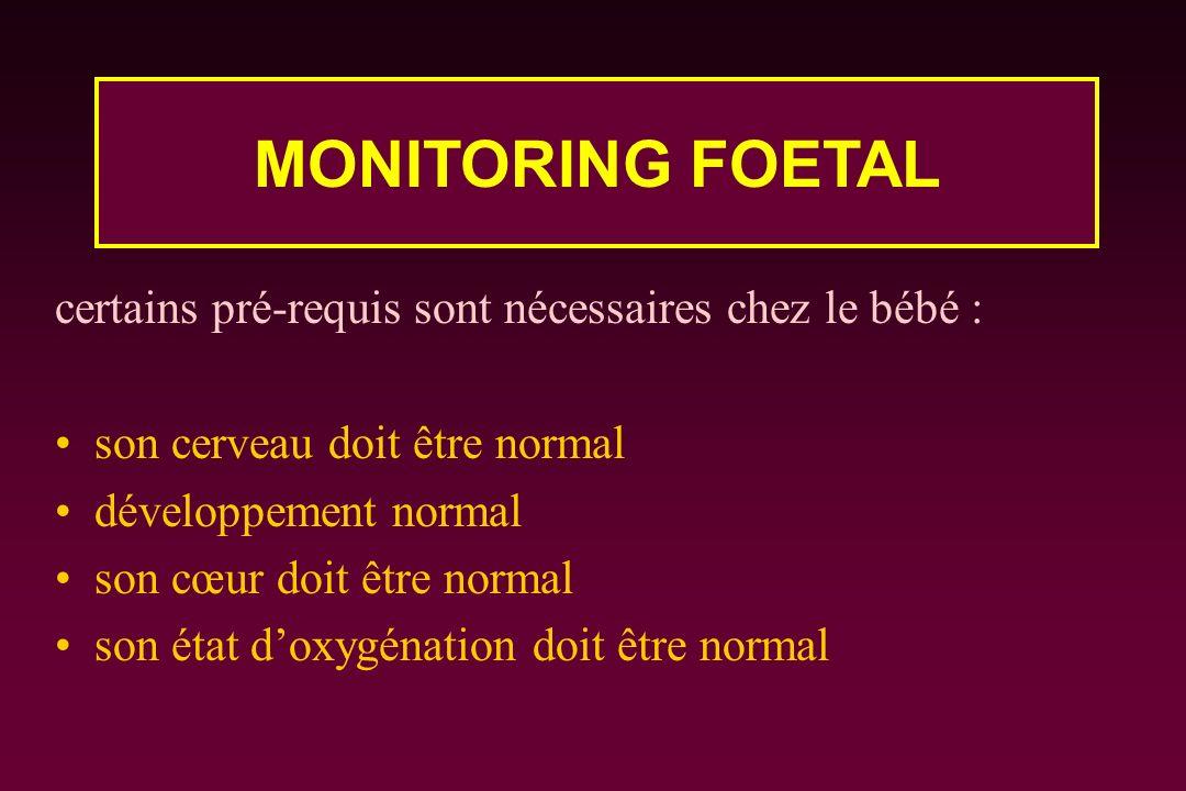 MONITORING FOETAL certains pré-requis sont nécessaires chez le bébé :