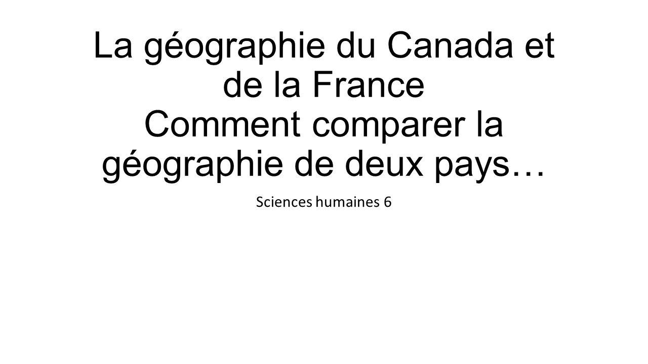 La géographie du Canada et de la France Comment comparer la géographie de deux pays…