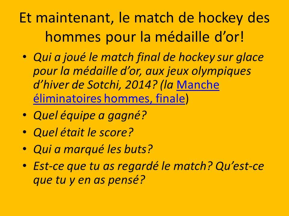 Et maintenant, le match de hockey des hommes pour la médaille d'or!