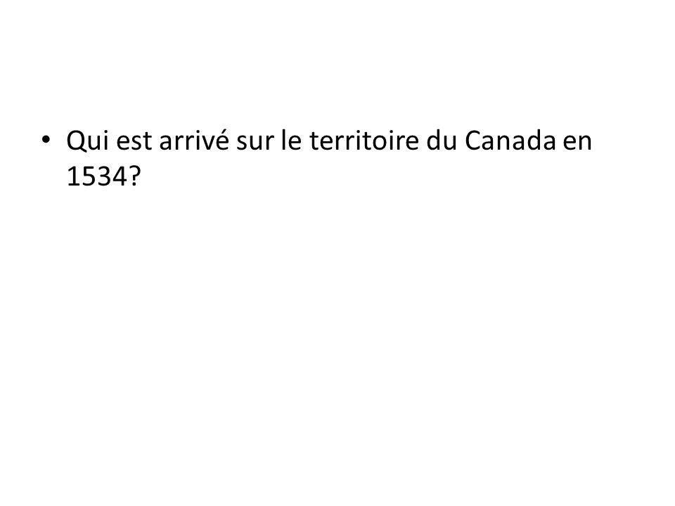 Qui est arrivé sur le territoire du Canada en 1534
