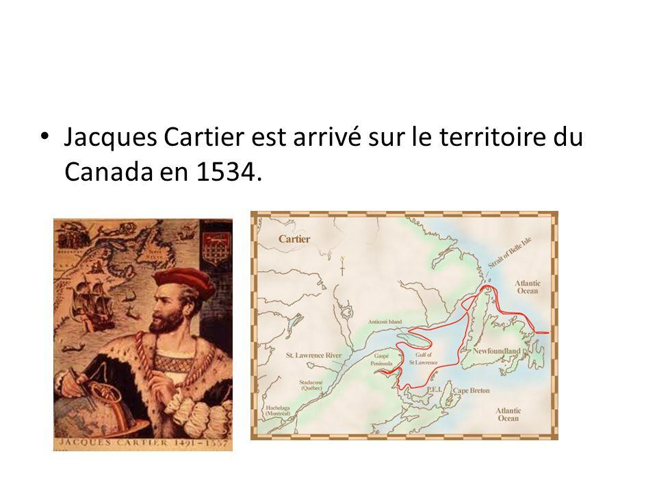 Jacques Cartier est arrivé sur le territoire du Canada en 1534.