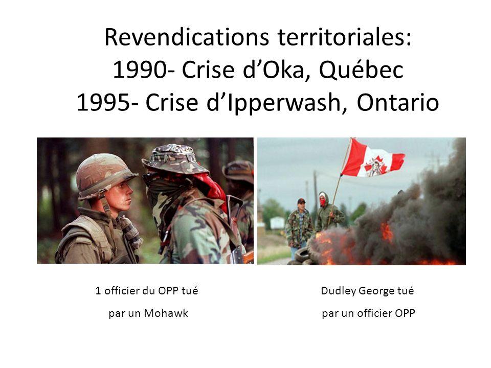 Revendications territoriales: 1990- Crise d'Oka, Québec 1995- Crise d'Ipperwash, Ontario