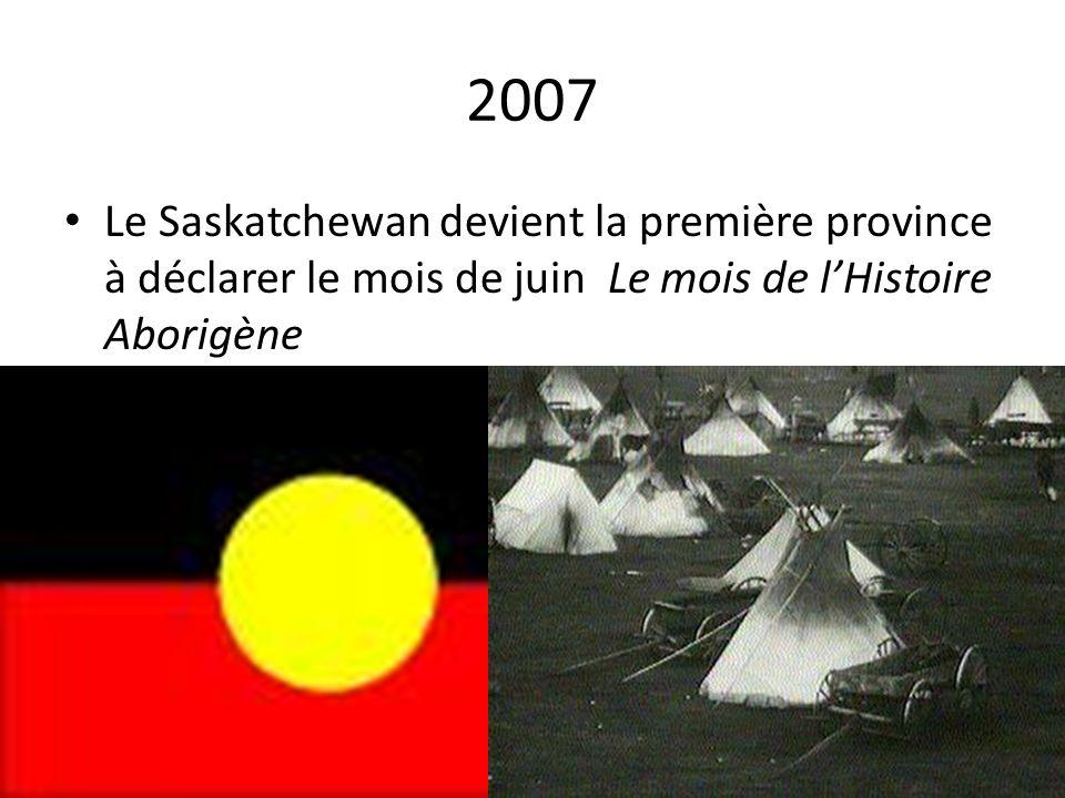 2007 Le Saskatchewan devient la première province à déclarer le mois de juin Le mois de l'Histoire Aborigène.