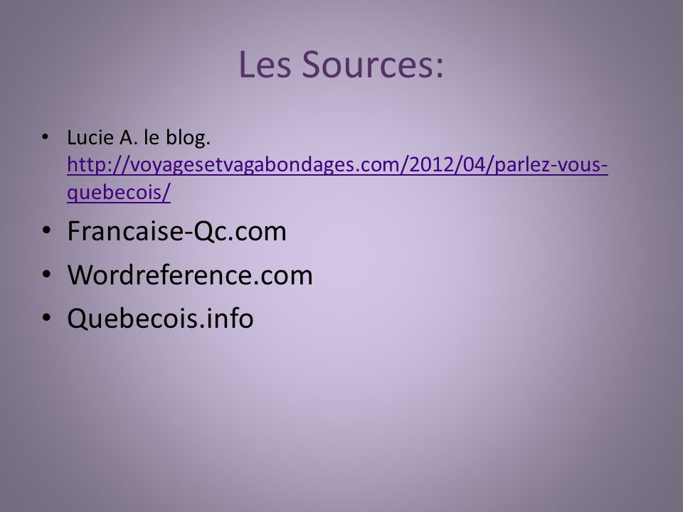 Les Sources: Francaise-Qc.com Wordreference.com Quebecois.info