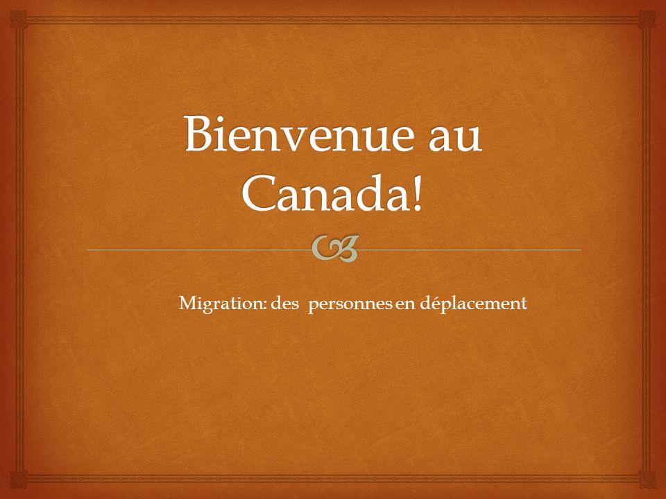 Bienvenue au Canada! Migration: des personnes en déplacement