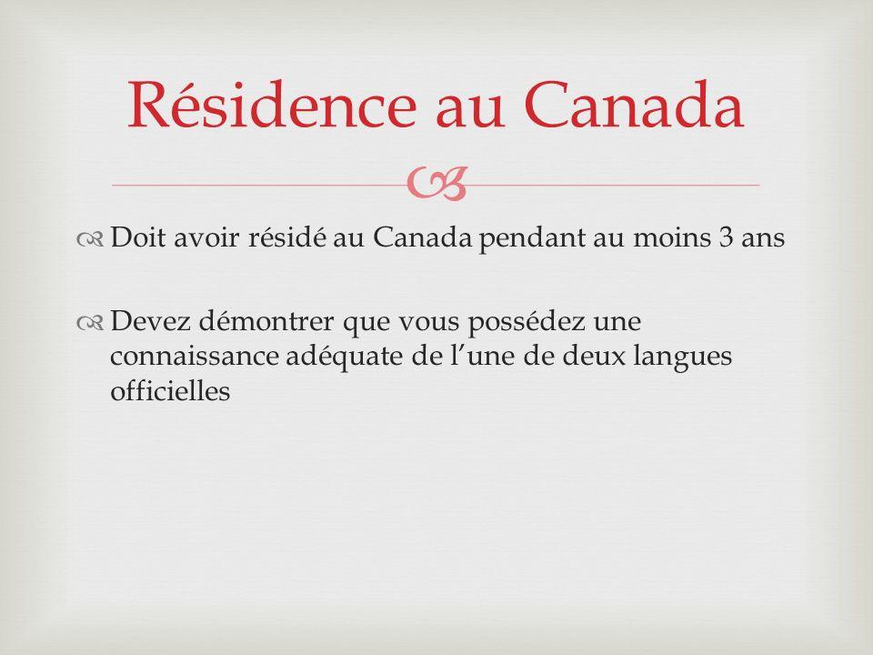 Résidence au Canada Doit avoir résidé au Canada pendant au moins 3 ans