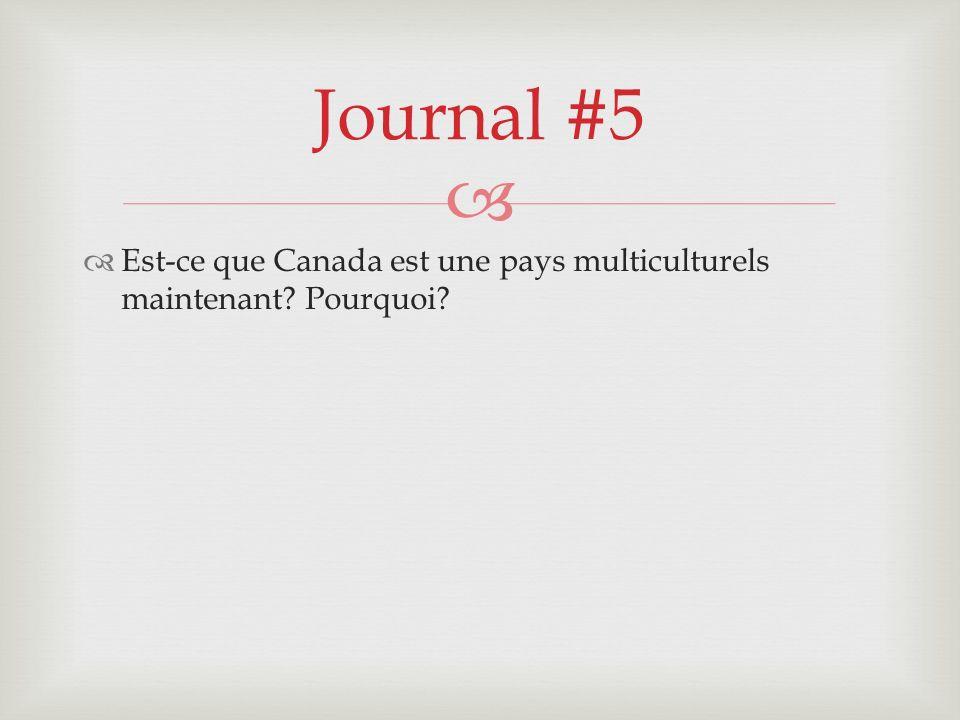 Journal #5 Est-ce que Canada est une pays multiculturels maintenant Pourquoi