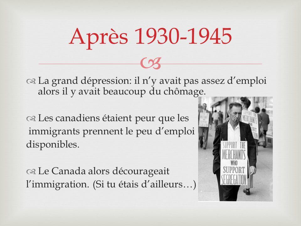 Après 1930-1945 La grand dépression: il n'y avait pas assez d'emploi alors il y avait beaucoup du chômage.