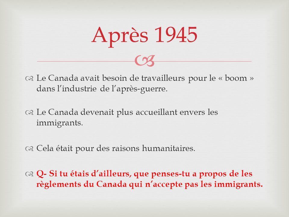 Après 1945 Le Canada avait besoin de travailleurs pour le « boom » dans l'industrie de l'après-guerre.