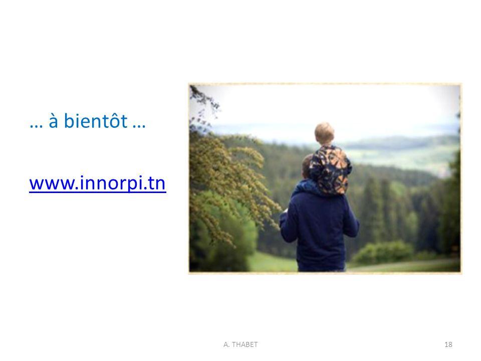 … à bientôt … www.innorpi.tn A. THABET