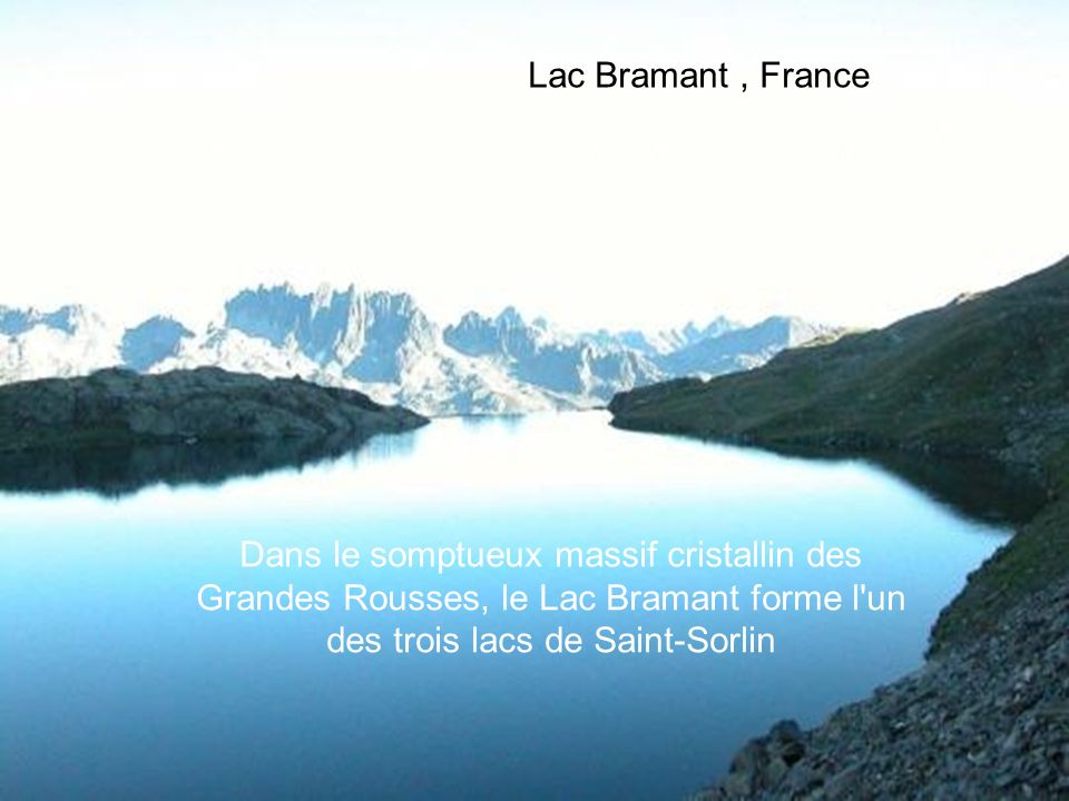 Lac Bramant , France Dans le somptueux massif cristallin des Grandes Rousses, le Lac Bramant forme l un des trois lacs de Saint-Sorlin.