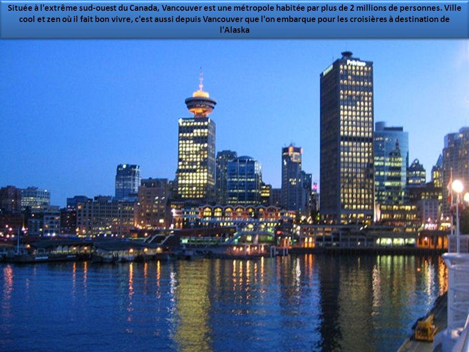 Située à l extrême sud-ouest du Canada, Vancouver est une métropole habitée par plus de 2 millions de personnes.