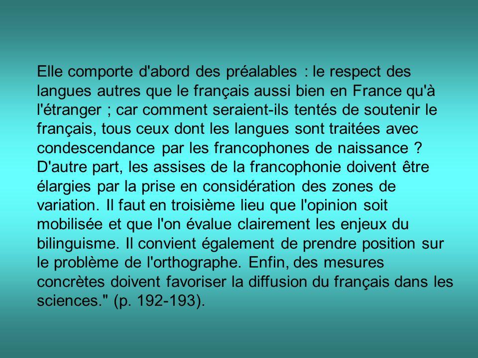 Elle comporte d abord des préalables : le respect des langues autres que le français aussi bien en France qu à l étranger ; car comment seraient-ils tentés de soutenir le français, tous ceux dont les langues sont traitées avec condescendance par les francophones de naissance .