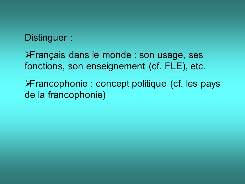 Distinguer : Français dans le monde : son usage, ses fonctions, son enseignement (cf. FLE), etc.