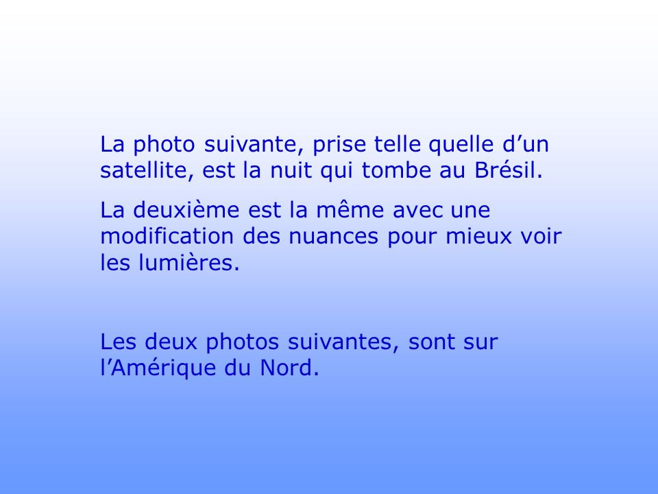 La photo suivante, prise telle quelle d'un satellite, est la nuit qui tombe au Brésil.
