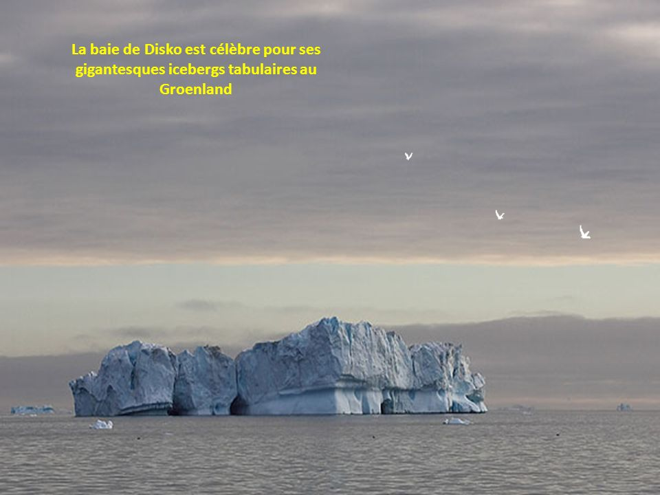 La baie de Disko est célèbre pour ses gigantesques icebergs tabulaires au Groenland