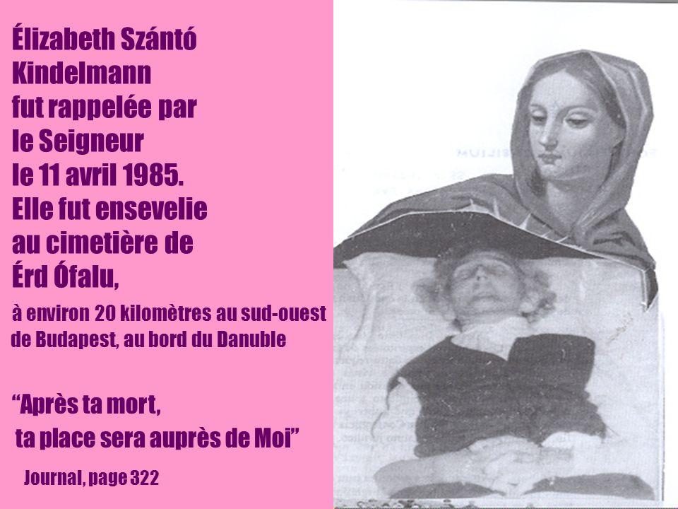 Élizabeth Szántó Kindelmann fut rappelée par le Seigneur le 11 avril 1985. Elle fut ensevelie au cimetière de Érd Ófalu, à environ 20 kilomètres au sud-ouest de Budapest, au bord du Danuble