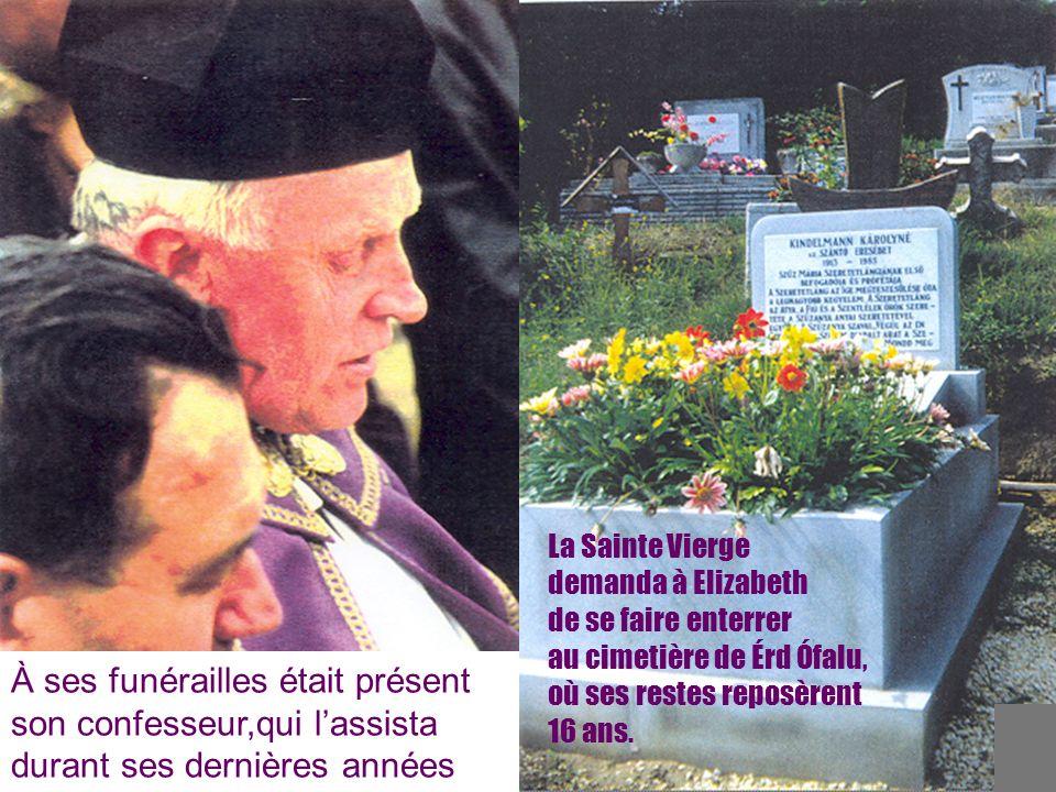 La Sainte Vierge demanda à Elizabeth de se faire enterrer au cimetière de Érd Ófalu, où ses restes reposèrent 16 ans.