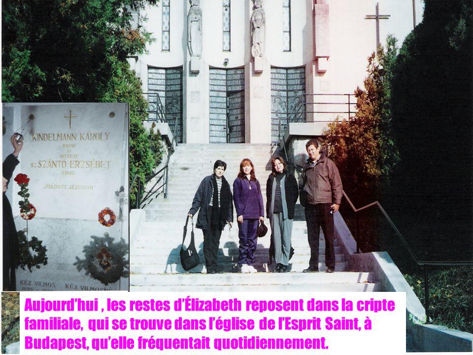 Aujourd'hui , les restes d'Élizabeth reposent dans la cripte familiale, qui se trouve dans l'église de l'Esprit Saint, à Budapest, qu'elle fréquentait quotidiennement.