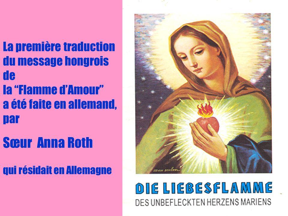 La première traduction du message hongrois de la Flamme d'Amour a été faite en allemand, par Sœur Anna Roth qui résidait en Allemagne