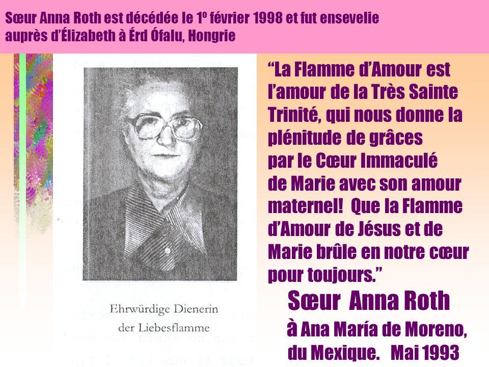 Sœur Anna Roth est décédée le 1º février 1998 et fut ensevelie auprès d'Élizabeth à Érd Ófalu, Hongrie