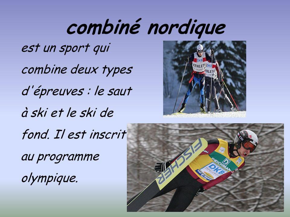 combiné nordique est un sport qui combine deux types d épreuves : le saut à ski et le ski de fond.