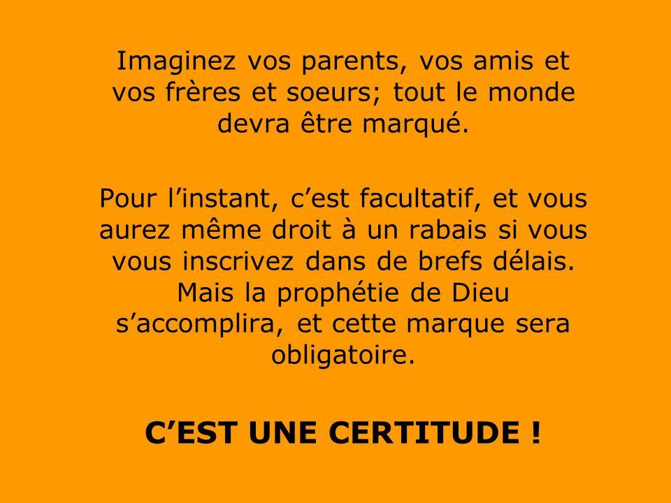 Imaginez vos parents, vos amis et vos frères et soeurs; tout le monde devra être marqué.