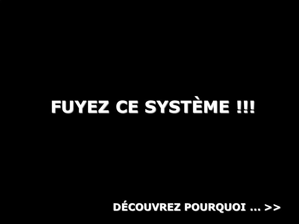FUYEZ CE SYSTÈME !!! DÉCOUVREZ POURQUOI ... >>
