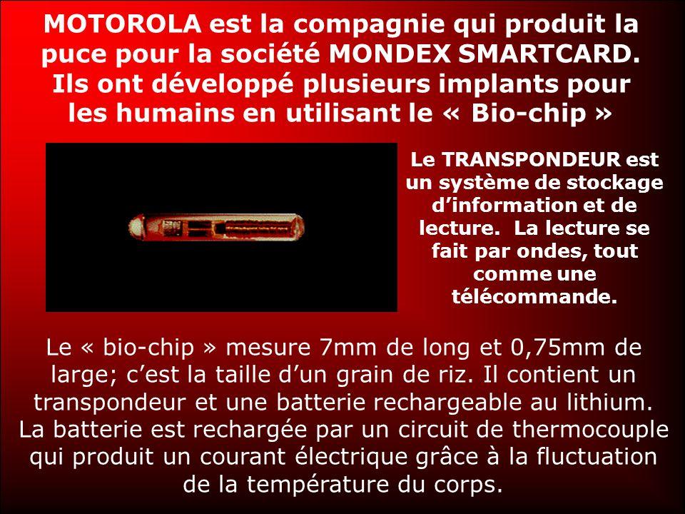 MOTOROLA est la compagnie qui produit la puce pour la société MONDEX SMARTCARD. Ils ont développé plusieurs implants pour les humains en utilisant le « Bio-chip »