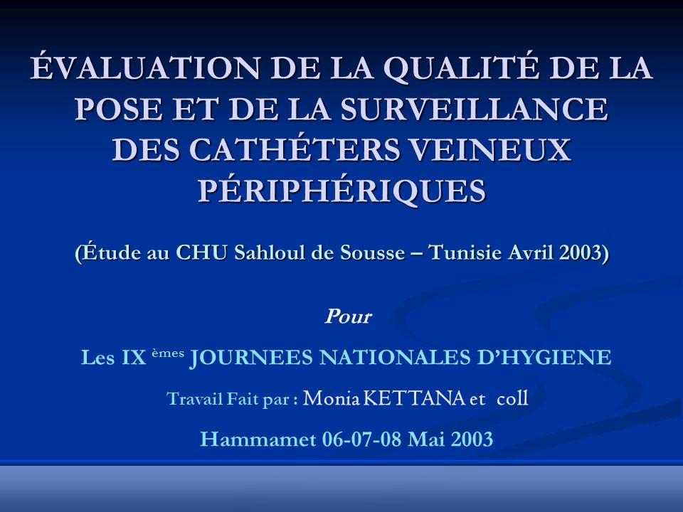 ÉVALUATION DE LA QUALITÉ DE LA POSE ET DE LA SURVEILLANCE DES CATHÉTERS VEINEUX PÉRIPHÉRIQUES (Étude au CHU Sahloul de Sousse – Tunisie Avril 2003)