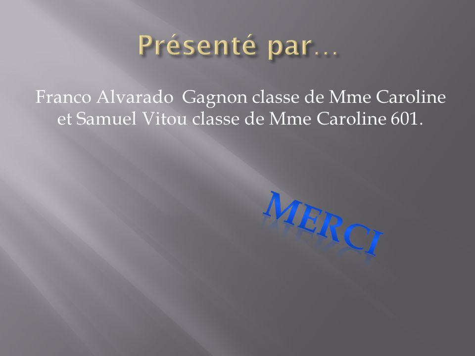 Présenté par… Franco Alvarado Gagnon classe de Mme Caroline et Samuel Vitou classe de Mme Caroline 601.
