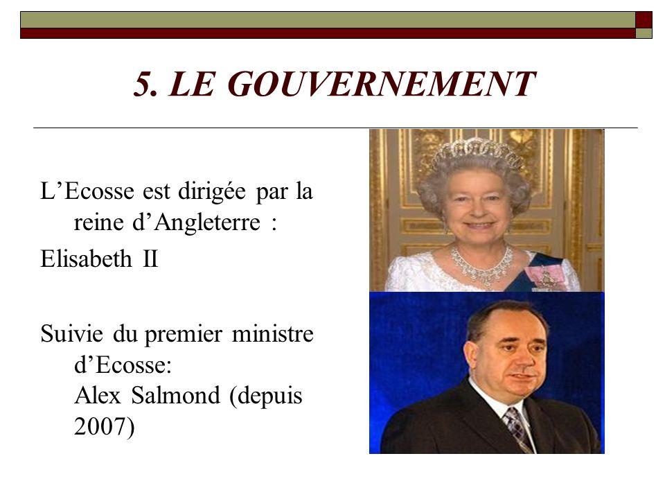 5. LE GOUVERNEMENT L'Ecosse est dirigée par la reine d'Angleterre :