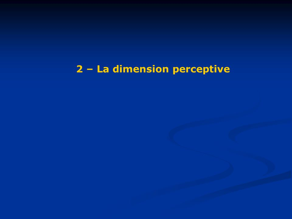 2 – La dimension perceptive