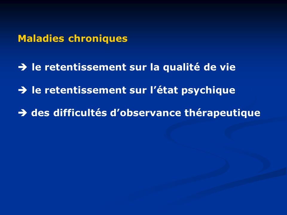 Maladies chroniques le retentissement sur la qualité de vie. le retentissement sur l'état psychique.