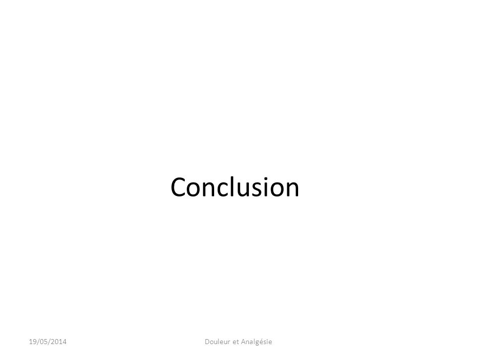 Conclusion 31/03/2017 Douleur et Analgésie
