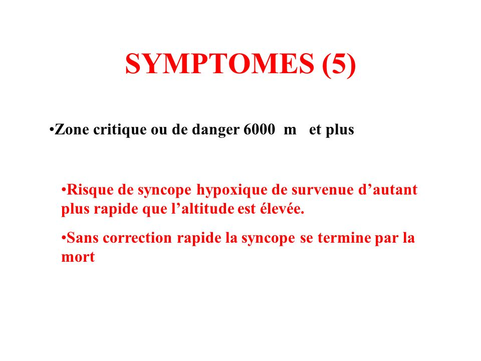 SYMPTOMES (5) Zone critique ou de danger 6000 m et plus