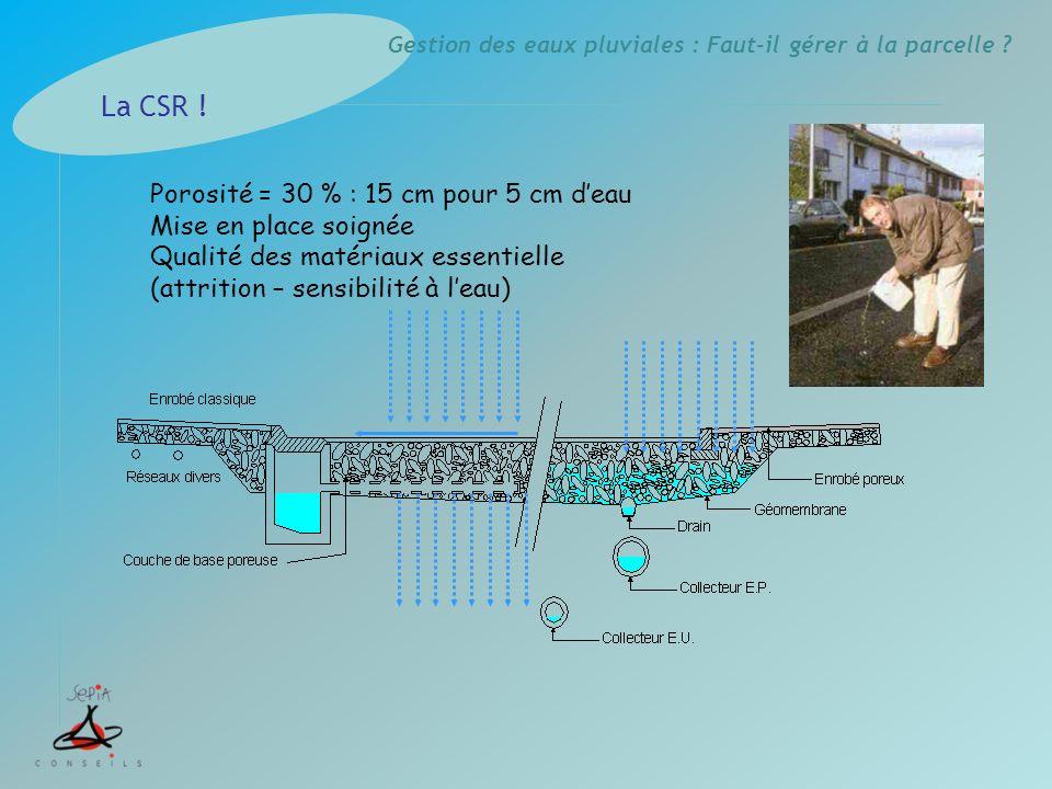 La CSR ! Porosité = 30 % : 15 cm pour 5 cm d'eau Mise en place soignée