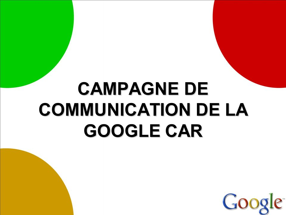 CAMPAGNE DE COMMUNICATION DE LA GOOGLE CAR