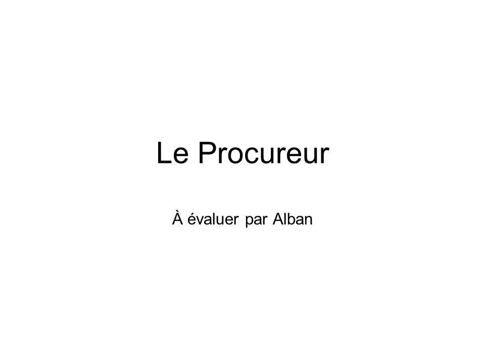 Le Procureur À évaluer par Alban