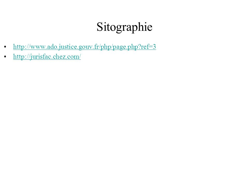 Sitographie http://www.ado.justice.gouv.fr/php/page.php ref=3