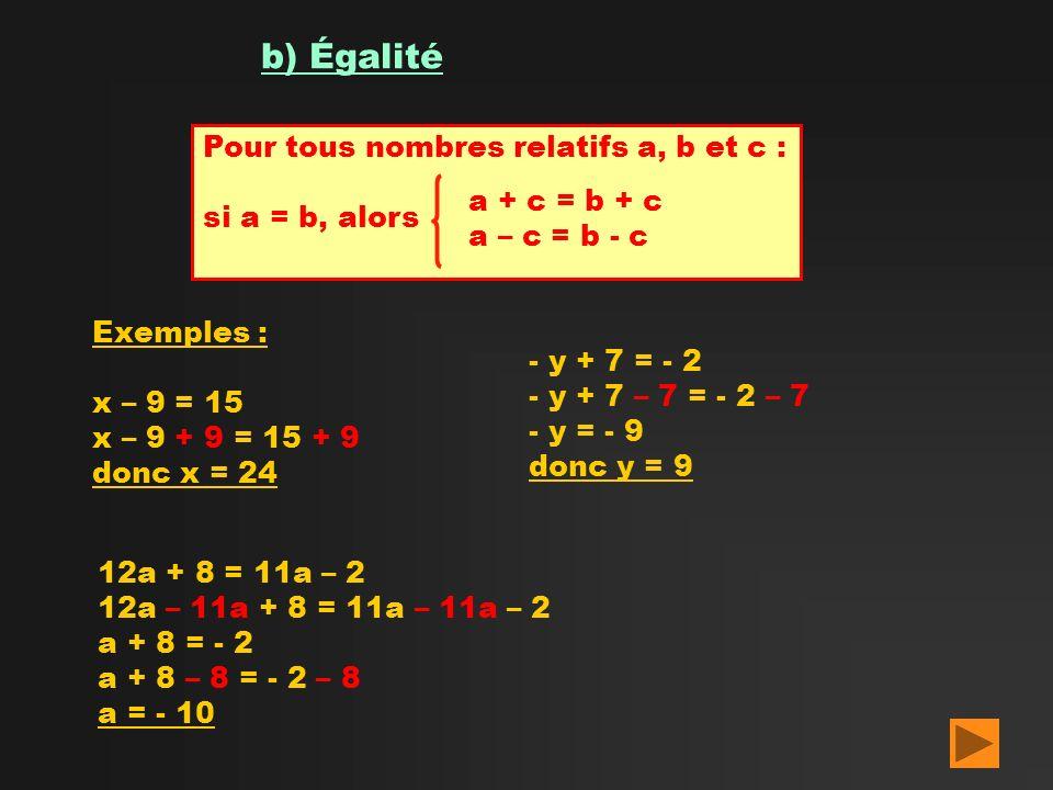 b) Égalité Pour tous nombres relatifs a, b et c : si a = b, alors