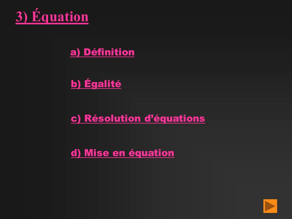 3) Équation a) Définition b) Égalité c) Résolution d'équations