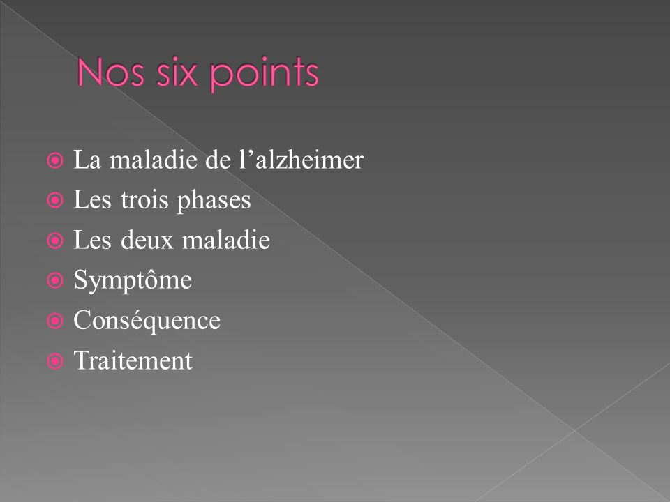 Nos six points La maladie de l'alzheimer Les trois phases