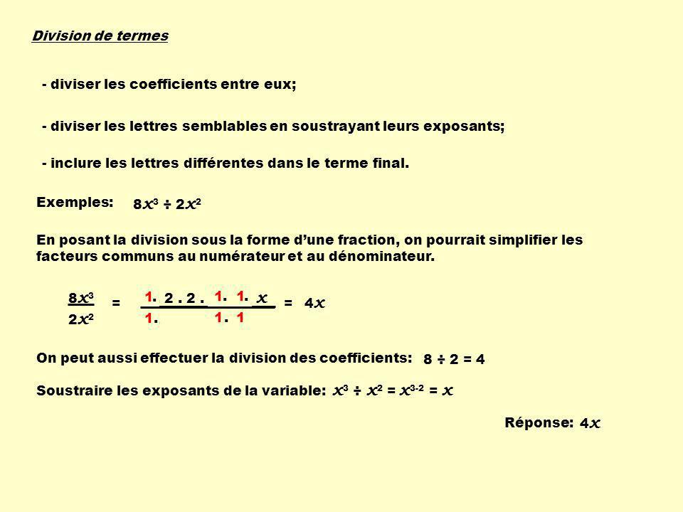 x3 ÷ x2 = x3-2 = x Division de termes