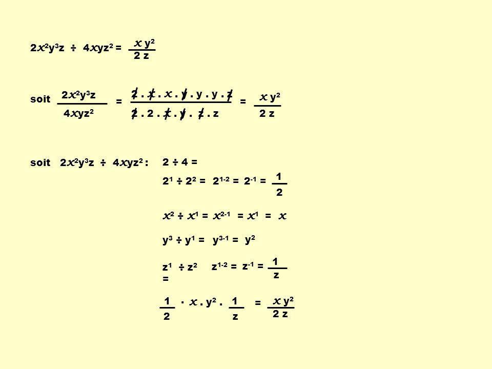 x y2 x y2 x2 ÷ x1 = x2-1 = x1 = x x . y2 . x y2 2 z 2x2y3z ÷ 4xyz2 =